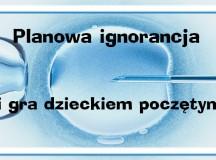 Planowa ignorancja i gra dzieckiem poczętym
