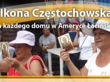 Ikona Częstochowska dla każdego domu w Ameryce Łacińskiej