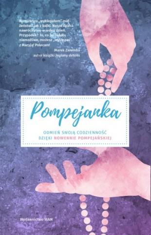 """""""Pompejanka"""" – książka, którą warto przeczytać. Odmień swą codzienność dzięki tej niezwykłej modlitwie"""