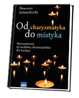 """Szkoła modlitwy. Recenzja książki """"Od charyzmatyka do mistyka"""""""