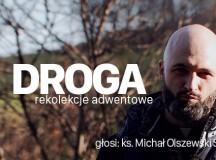 """Zapraszamy na Rekolekcje Adwentowe """"Droga"""" – prowadzi ks. Michał Olszewski. Odcinek 1."""